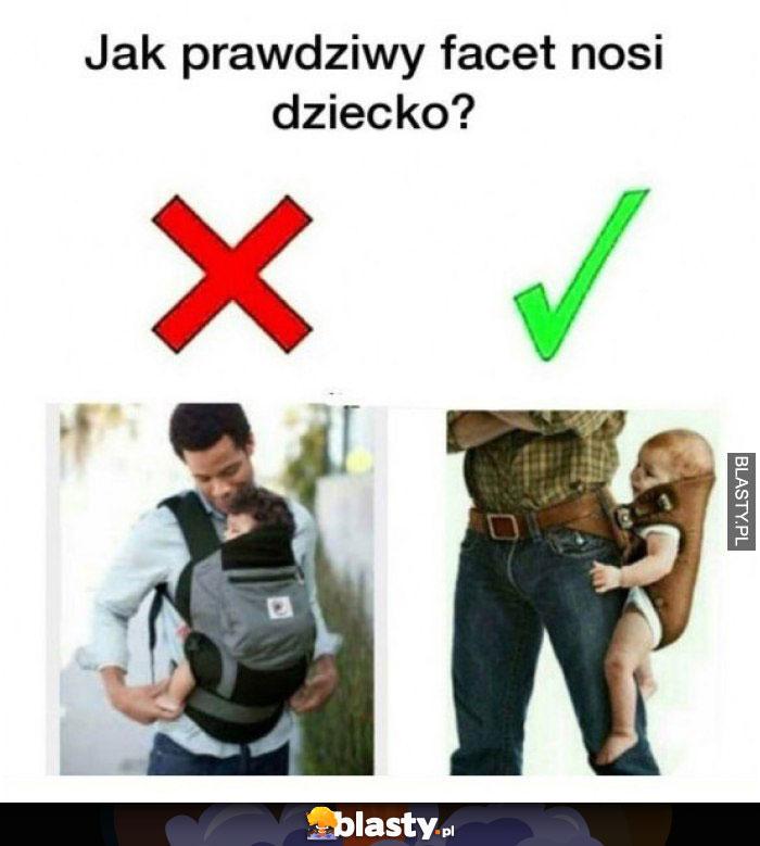 Jak prawdziwy facet nosi dziecko