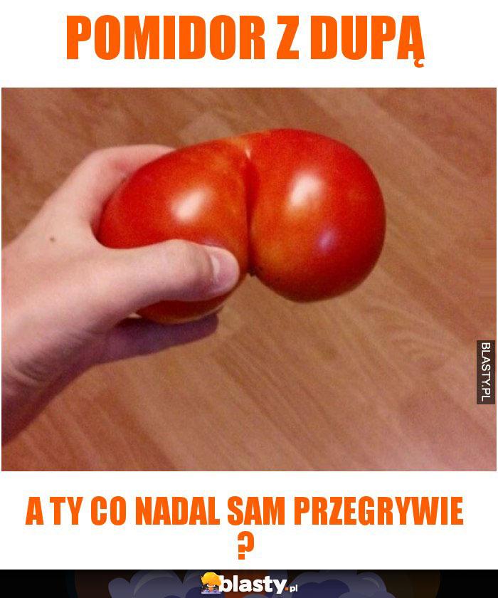 Pomidor z dupą