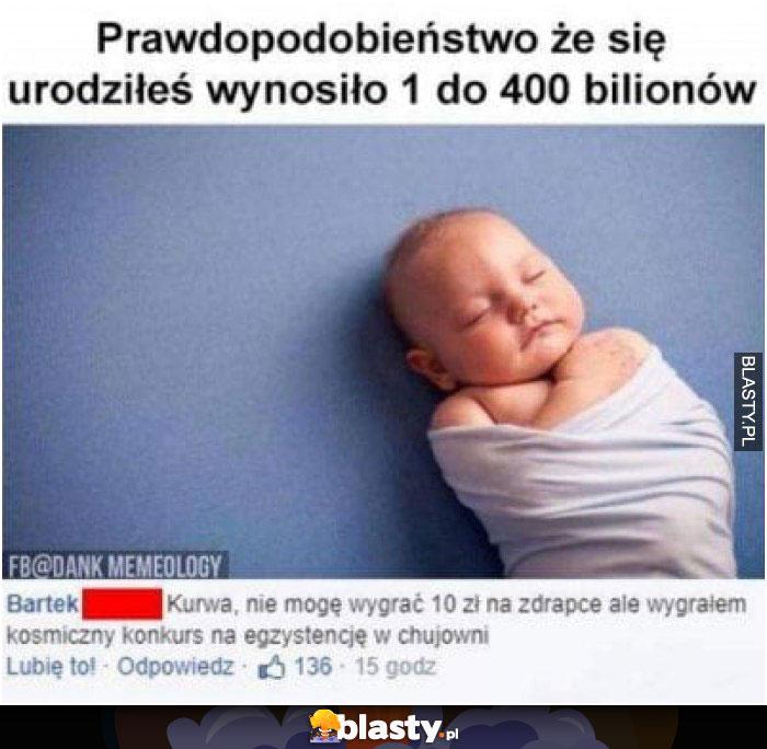 Prawdopodobieństwo, że się urodzisz wynosi 1 do 400 bilionów