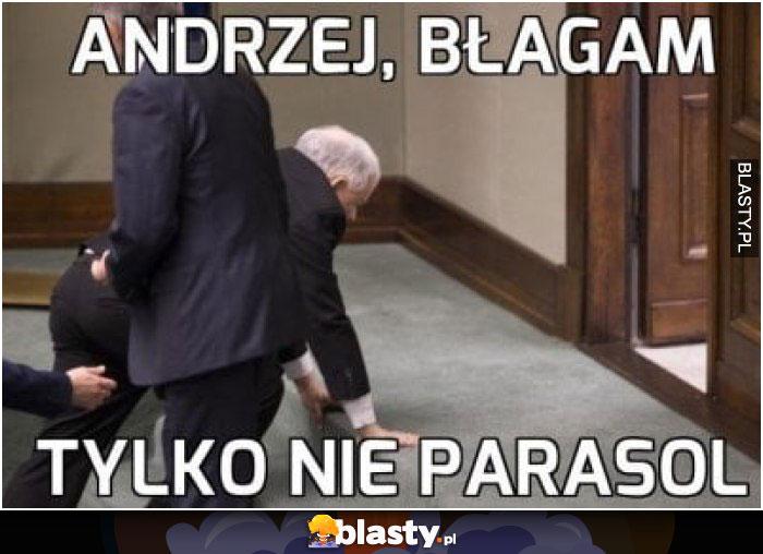 Andrzej błagam tylko nie parasol