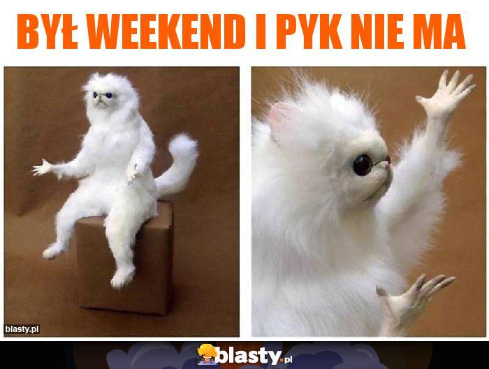 Był weekend i pyk nie ma