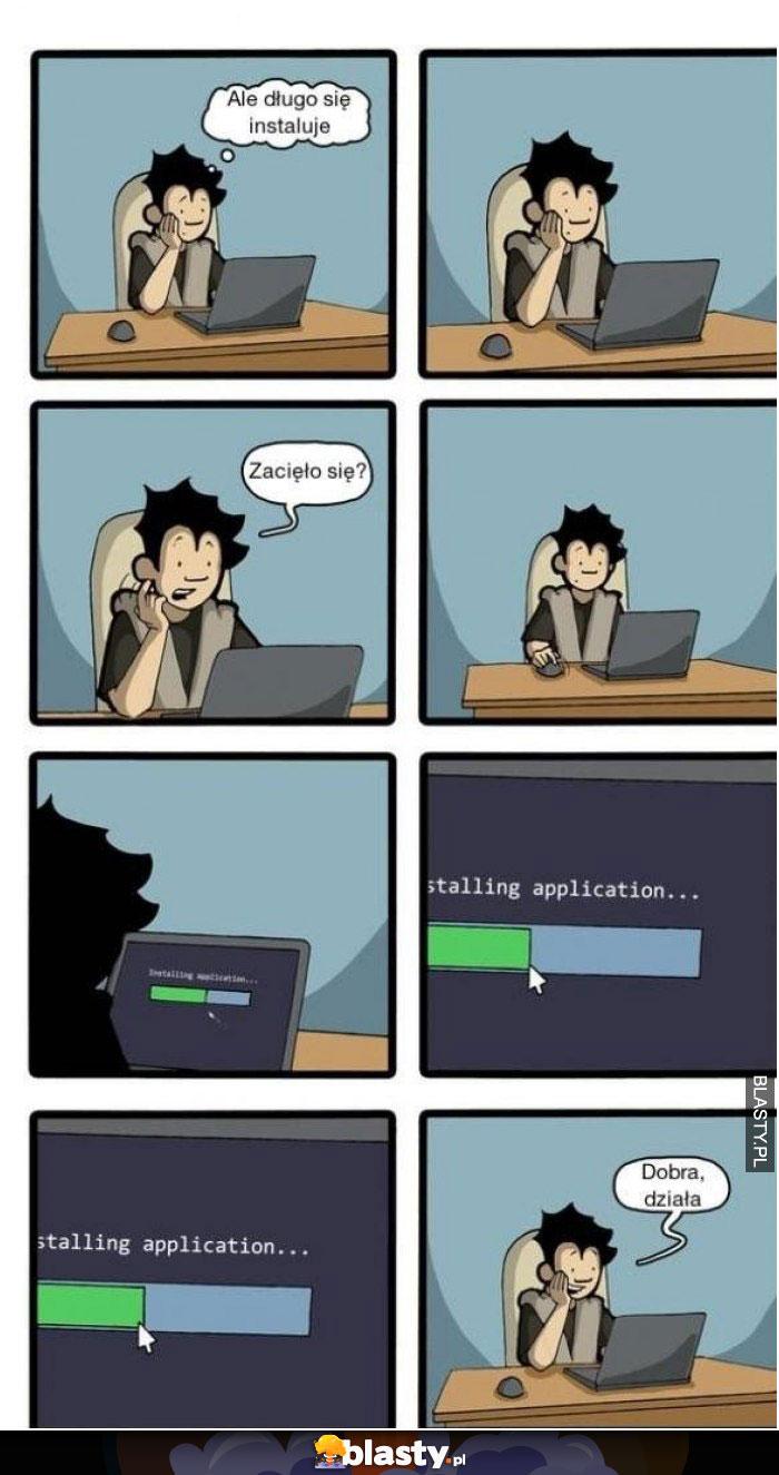 Sprawdzony sposób na długą instalacje aplikacji