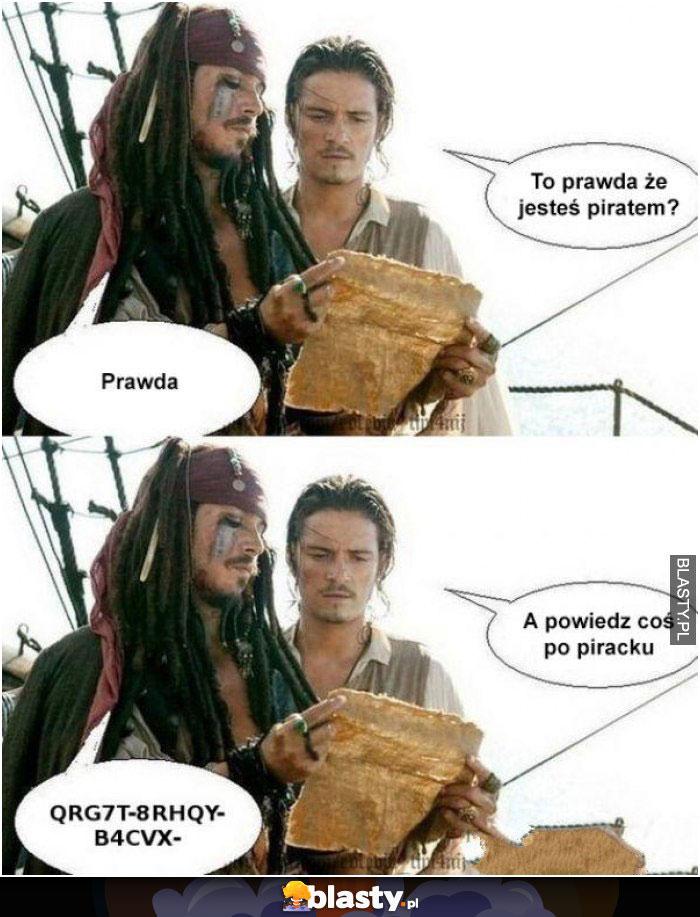 To prawda, że jesteś piratem ?