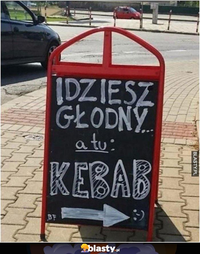 Idziesz głodny a tu kebab