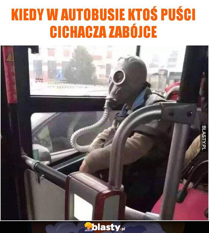Kiedy w autobusie ktoś puści cichacza zabójce