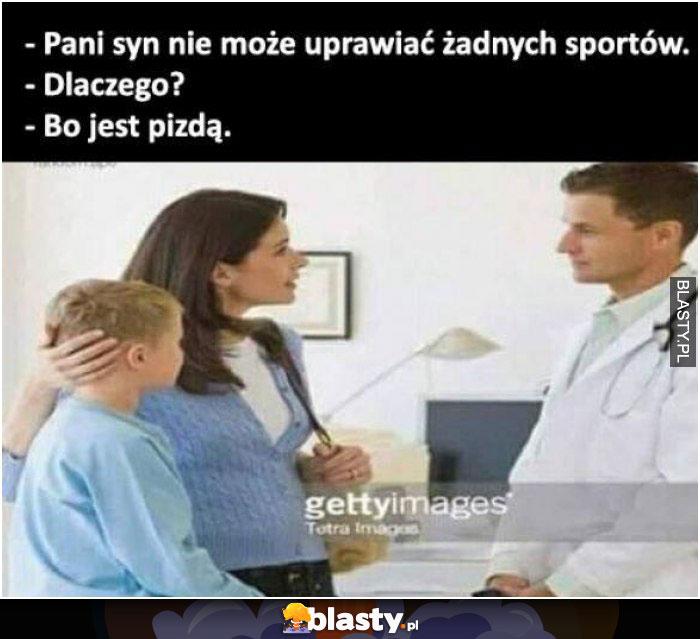 Pani syn nie uprawia żadnych sportów