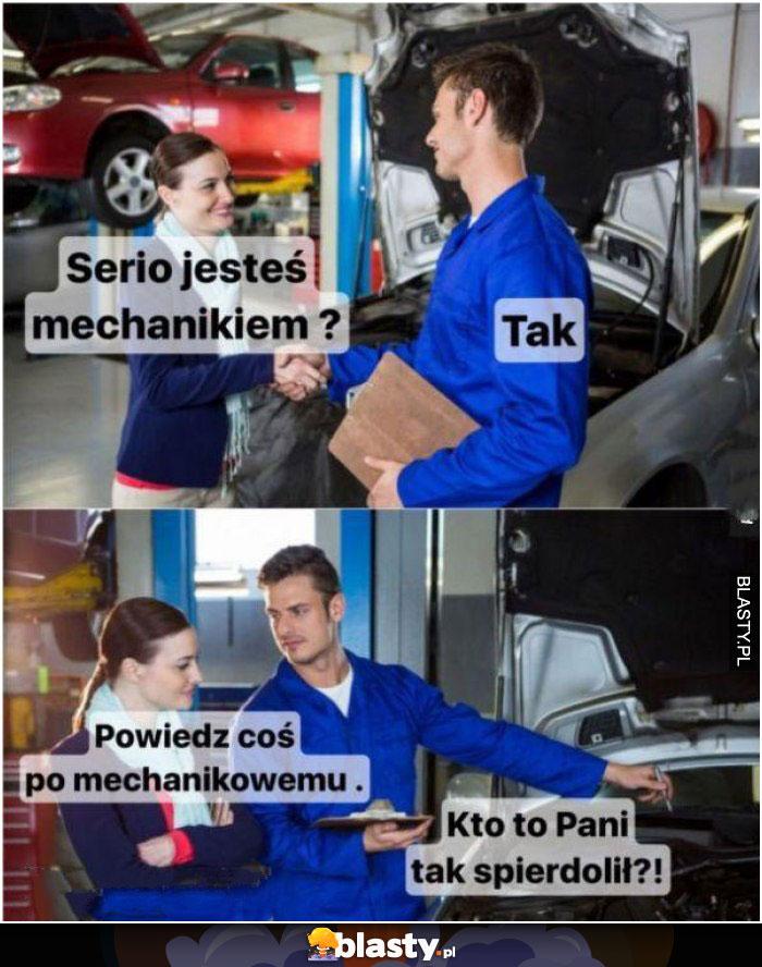 Serio jesteś mechanikiem ?