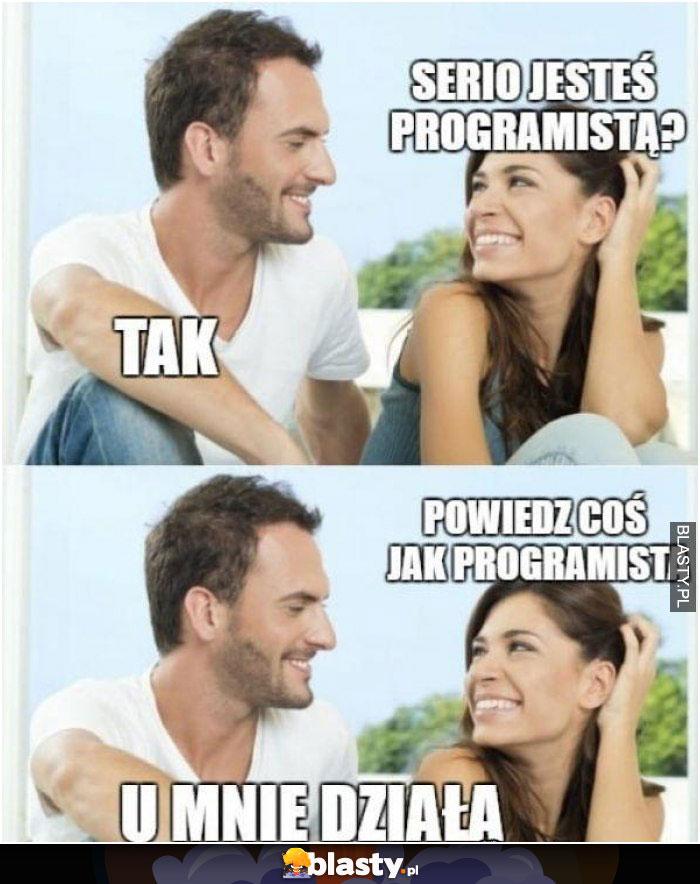Serio jesteś programistą ?
