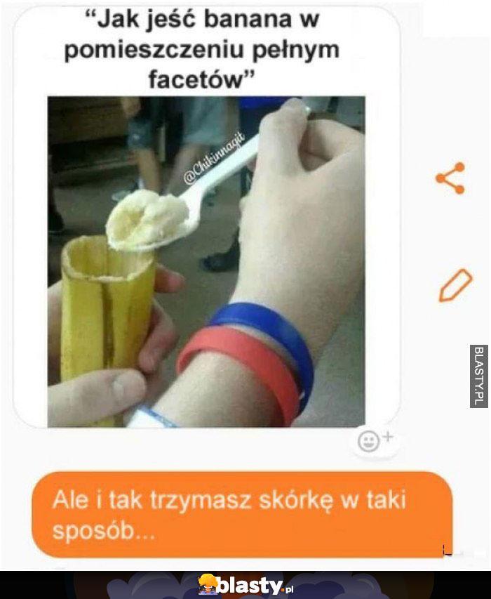 Jak jeść banana przy facetach