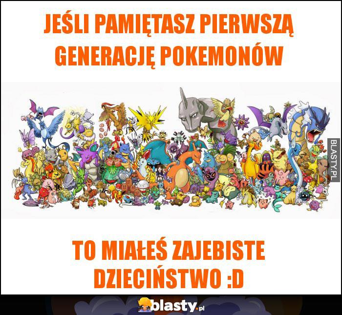 jeśli pamiętasz pierwszą generację pokemonów