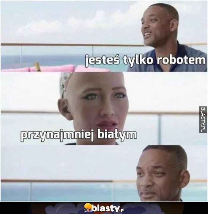 Jesteś tylko robotem