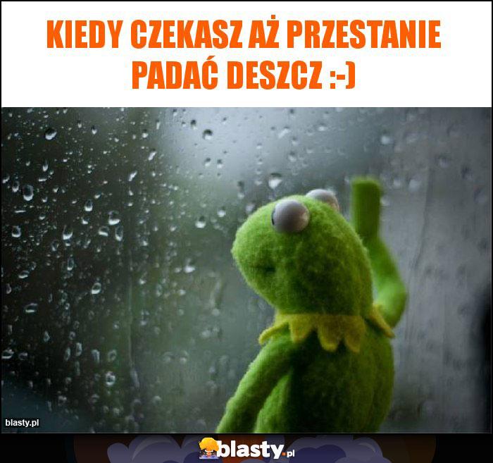 Kiedy czekasz aż przestanie padać deszcz :-)