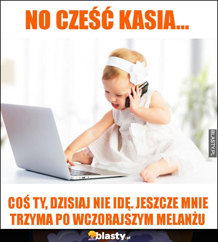 No cześć Kasia...