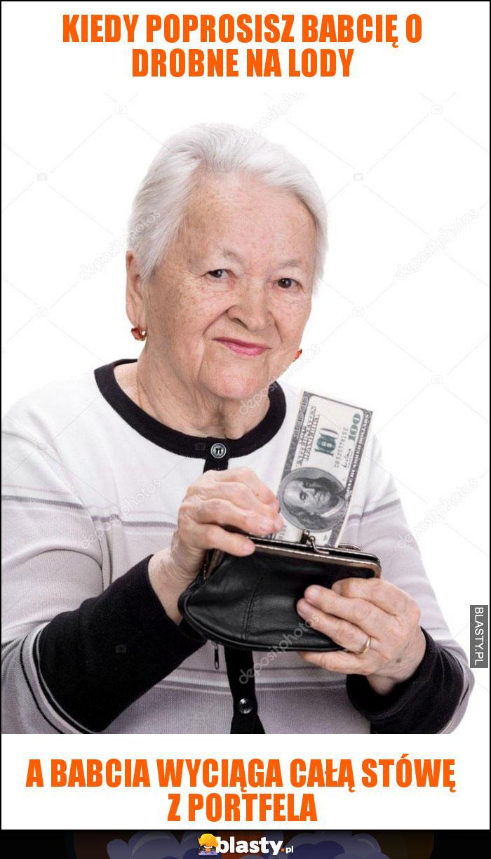 Kiedy poprosisz babcię o drobne na lody