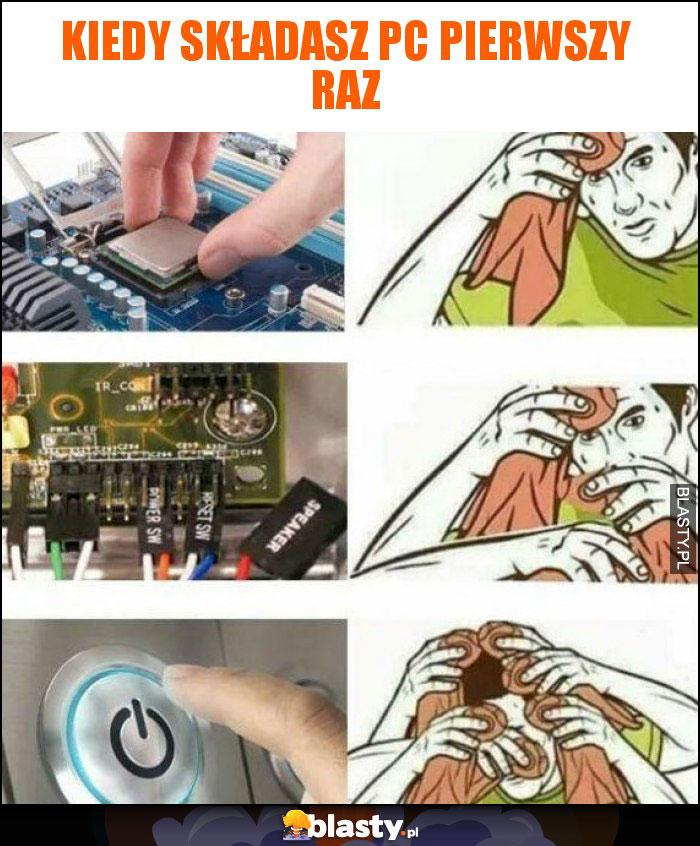 Kiedy składasz PC pierwszy raz