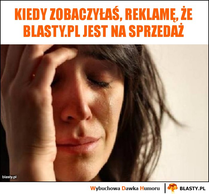 Kiedy zobaczyłaś, reklamę, że blasty.pl jest na sprzedaż