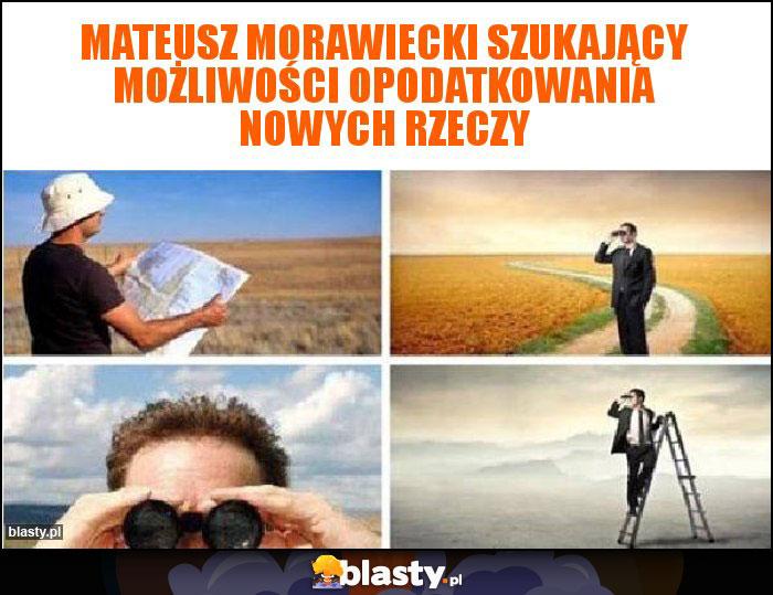 Mateusz Morawiecki szukający możliwości opodatkowania nowych rzeczy