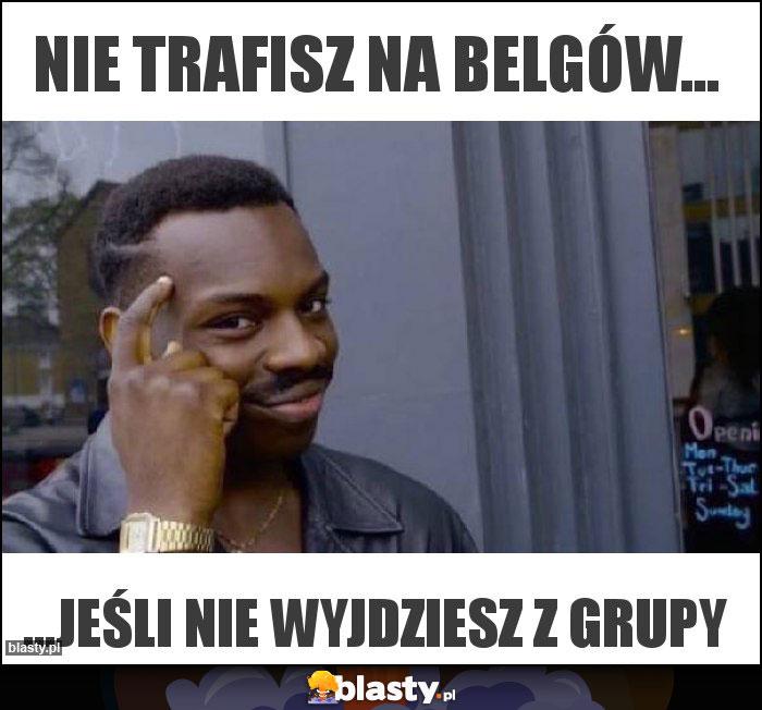 Nie trafisz na belgów...