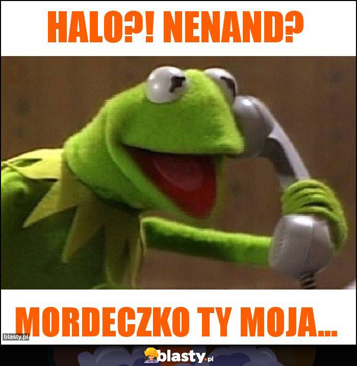 Halo?! Nenand?