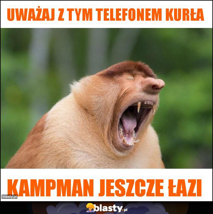 Uważaj z tym telefonem kurła