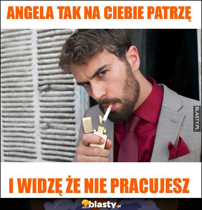 Angela tak na ciebie patrzę