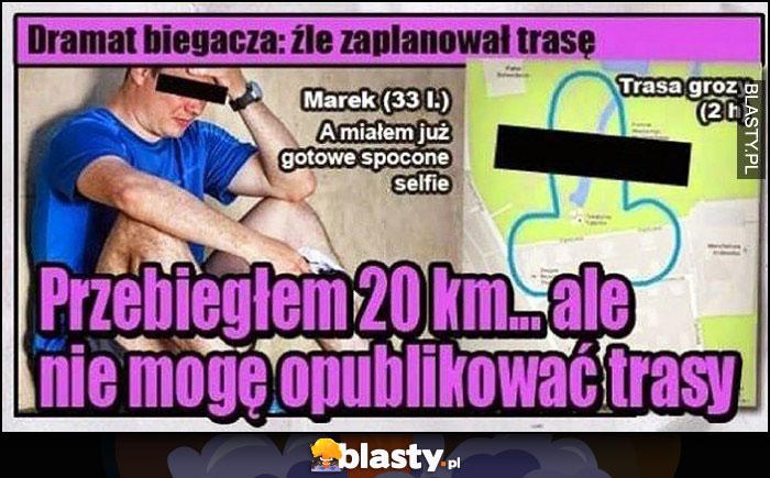 Dramat biegacza źle zaplanował trasę, przebiegł 20km i nie może jej opublikować bo wygląda jak męski członek