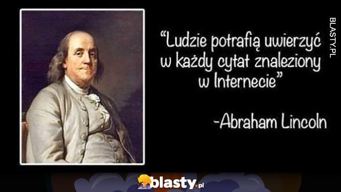 Ludzie potrafią uwierzyć w każdy cytat znaleziony w internecie Abraham Lincoln
