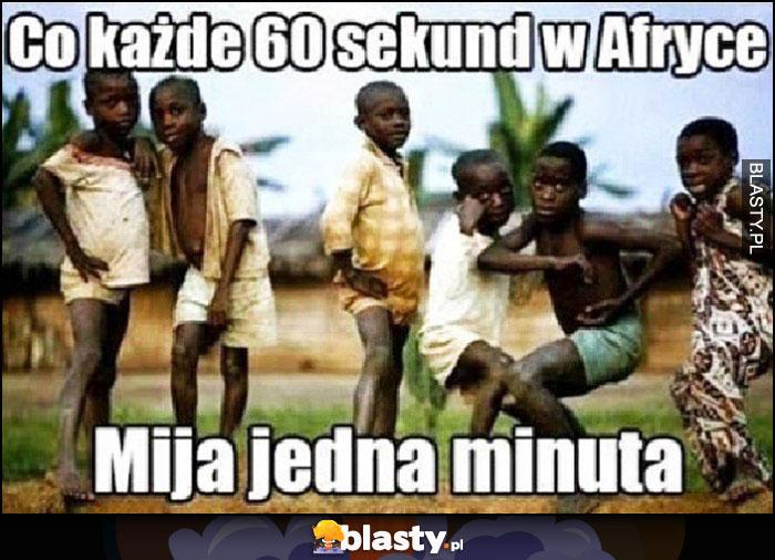 Co każde 60 sekund w Afryce upływa jedna minuta