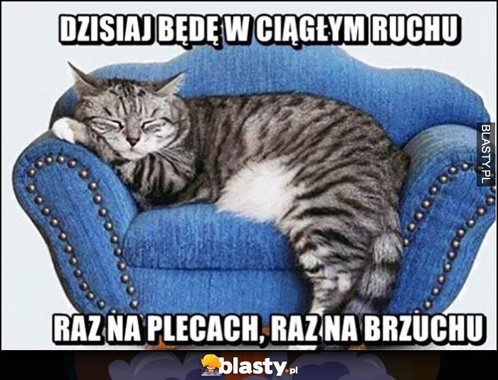 Dzisiaj będę w ciągłym ruchu, raz na plecach, raz na brzuchu kot śpi