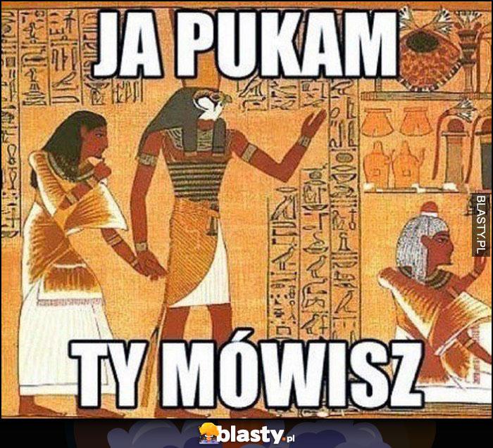 Ja pukam ty mówisz starożytny Egipt