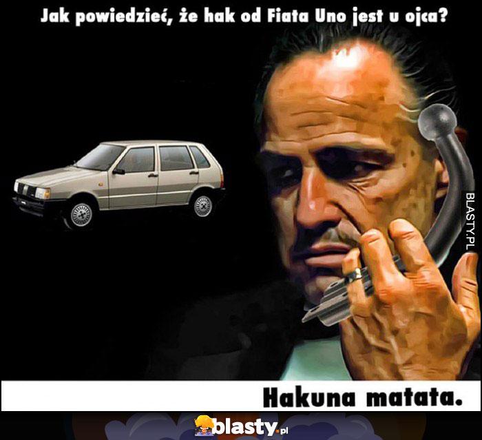 Jak powiedzieć że hak Fiata Uno jest u ojca? Hakuna matata