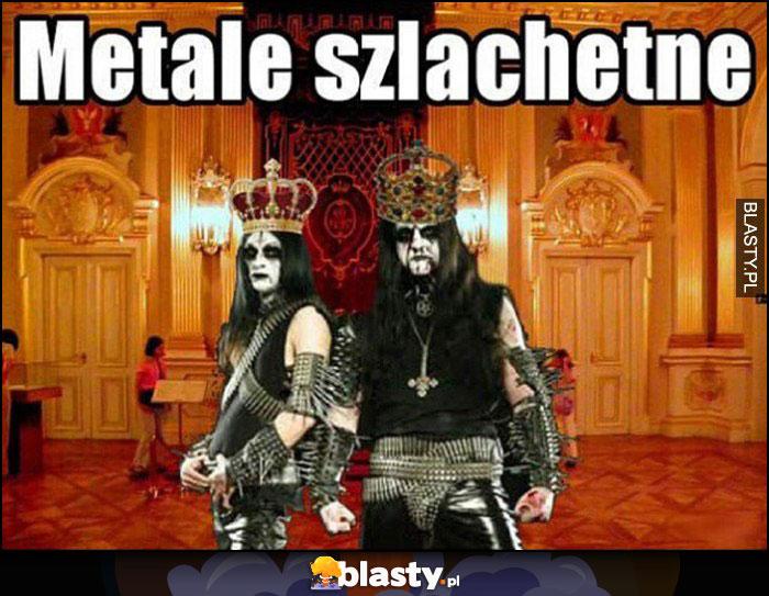 Metale szlachetne heavy metalowcy w koronach szlachetni