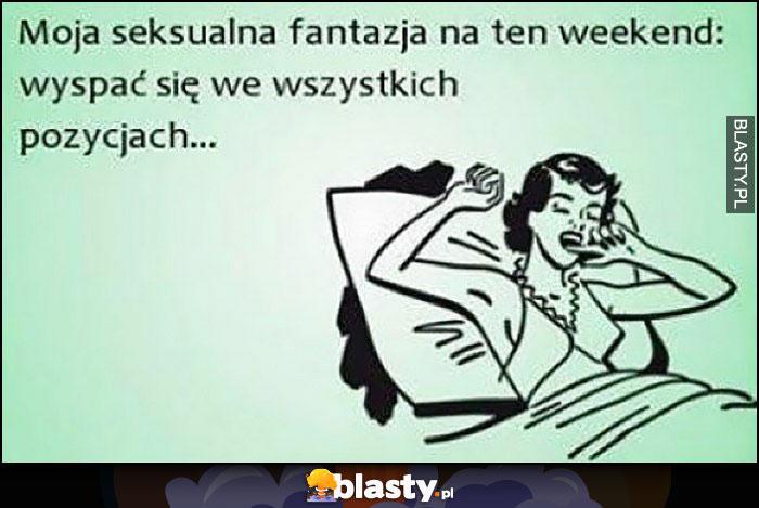 Moja fantazja na ten weekend: wyspać się we wszystkich pozycjach