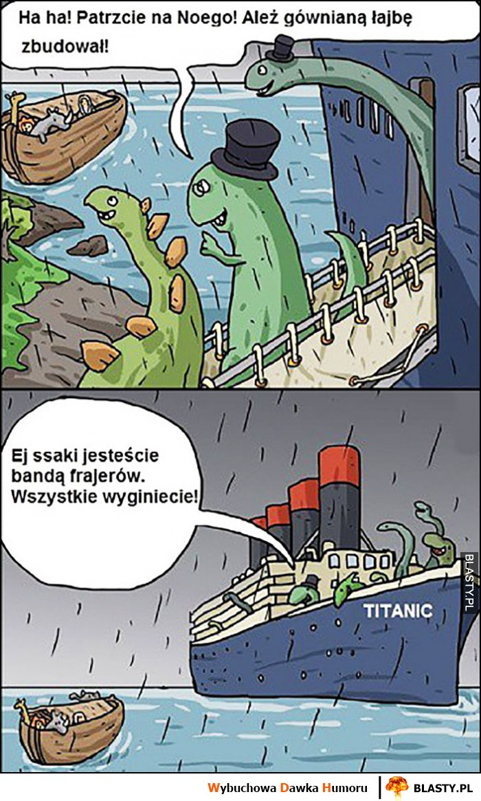 Patrcie na Noego ale gównianą łajbę zbudował dinozaury na Titanicu