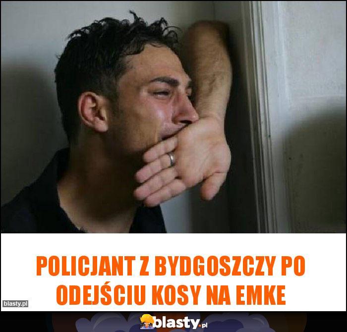 Policjant z Bydgoszczy po odejściu kosy na emke