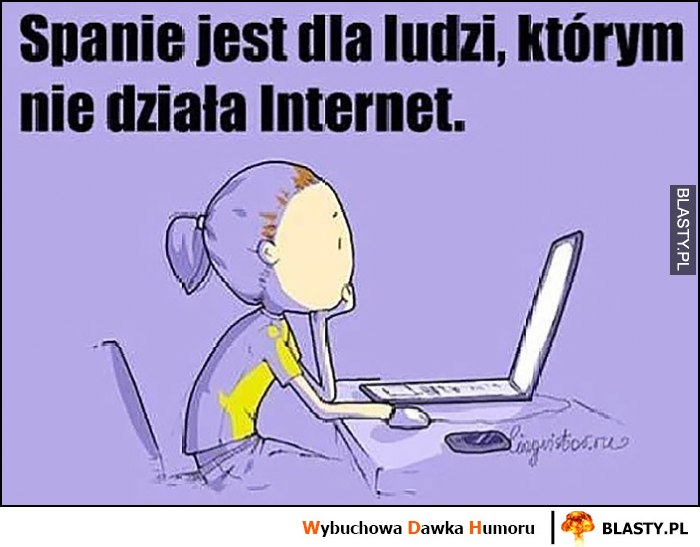 Spanie jest dla ludzi, którym nie działa internet