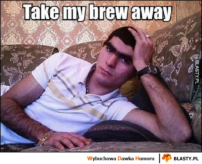 Take my brew away wielka monobrew