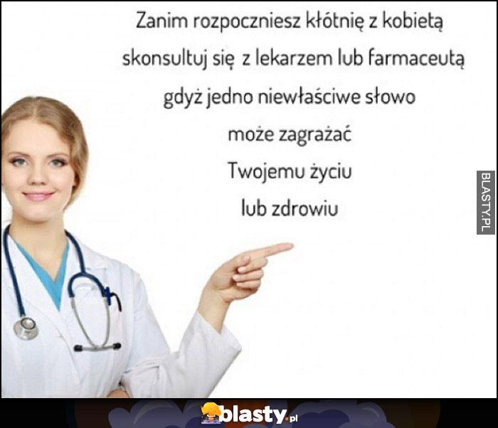 Zanim rozpoczniesz kłótnię z kobietą skonsultuj się z lekarzem lub farmaceutą gdyż jedno niewłaściwe słowo może zagrażać Twojemu życiu lub zdrowiu