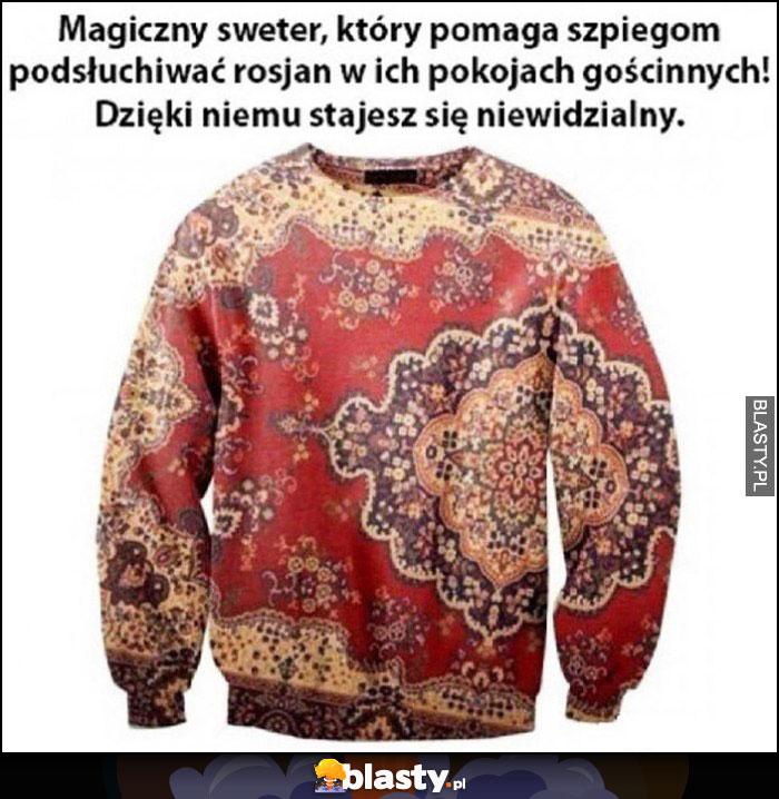 Magiczny sweter jak dywan, który pomaga szpiegom podsłuchiwać Rosjan w ich pokojach gościnnych, dzięki niemu stajesz się niewidzialny