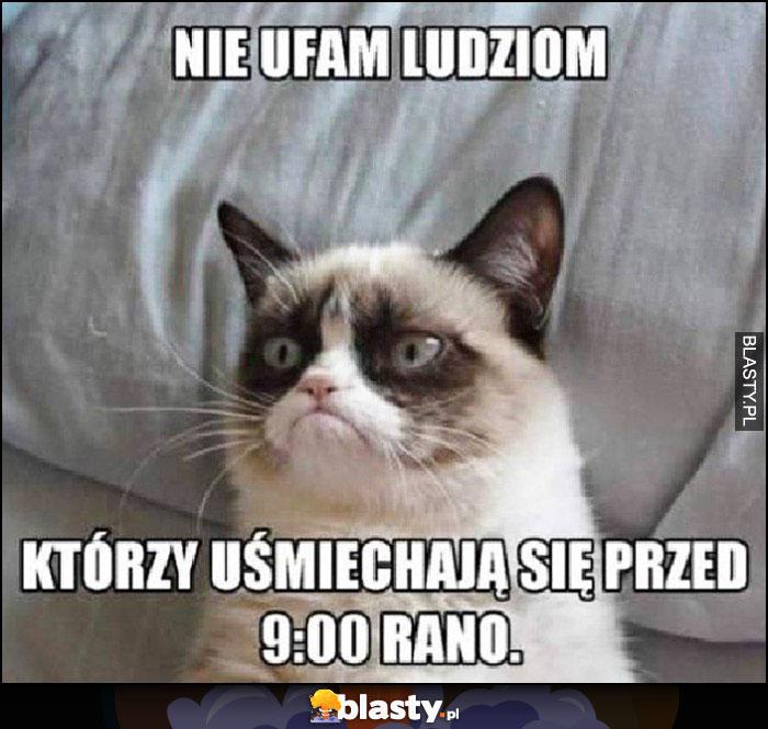 Nie ufam ludziom którzy uśmiechają się przed 9:00 rano Grumpy Cat