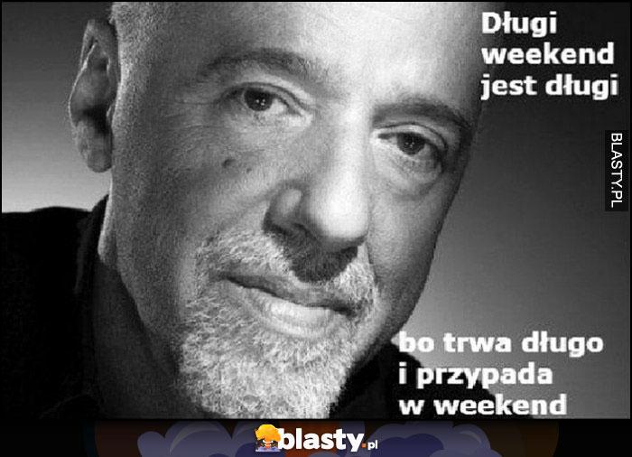Paulo Coelho Długi weekend jest długi bo trwa długo i przypada w weekend