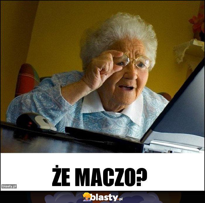 Że Maczo?