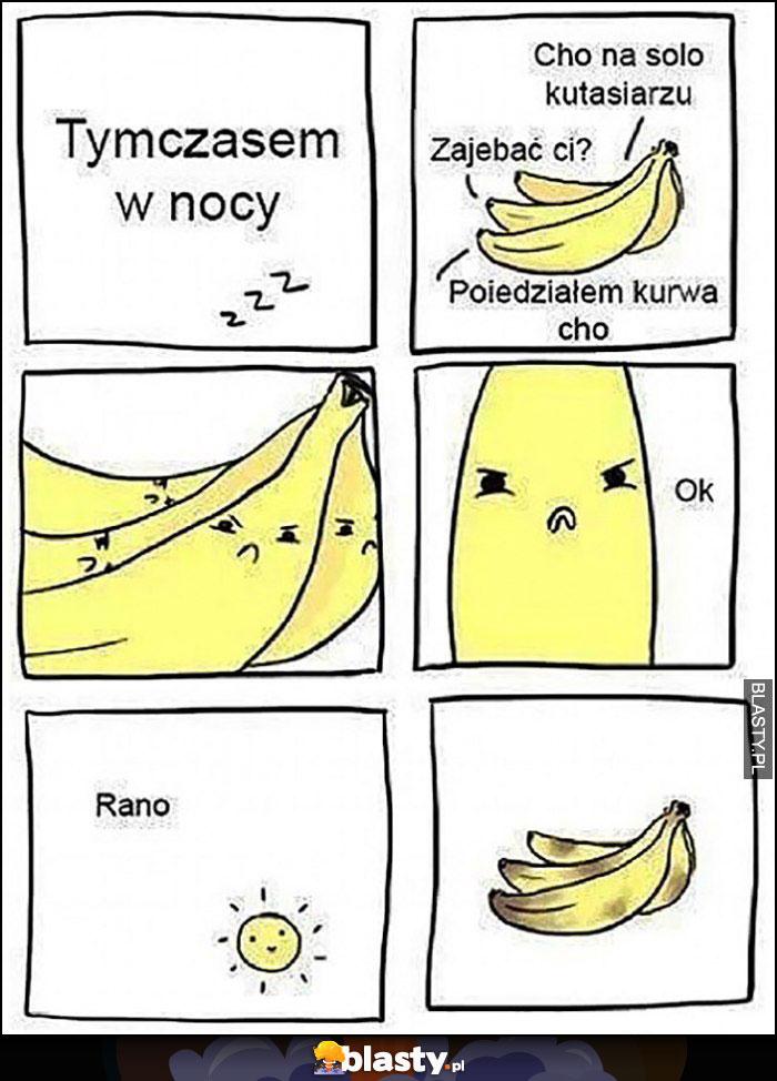 Banany tymczasem w nocy cho na solo a rano pobite czarne siniaki