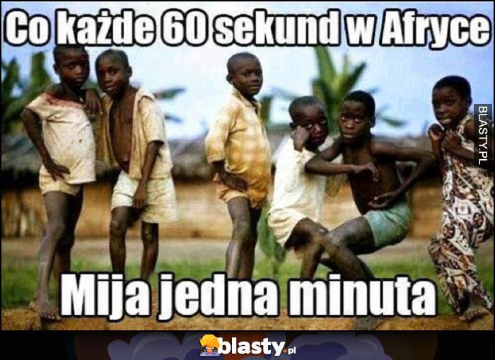 Co każde 60 sekund w Afryce mija jedna minuta