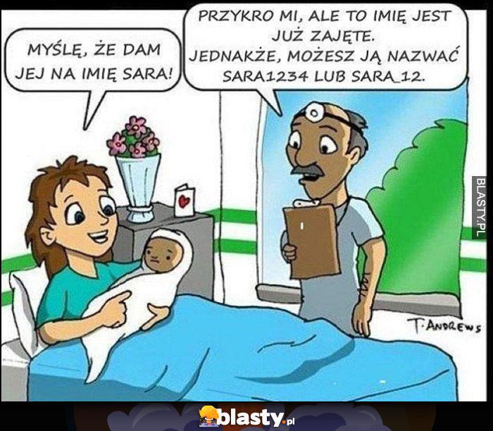 Dam jej na imię Sara, przykro mi to imięjest już zajęte lekarz dziecko noworodek