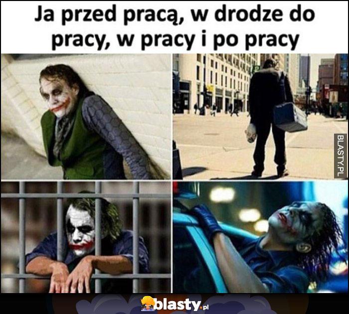 Joker ja przed pracą, w drodze do pracy, w pracy i po pracy