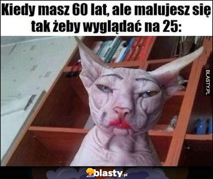 Kiedy masz 60 lat, ale malujesz się tak żeby wyglądać na 25 umalowany kot
