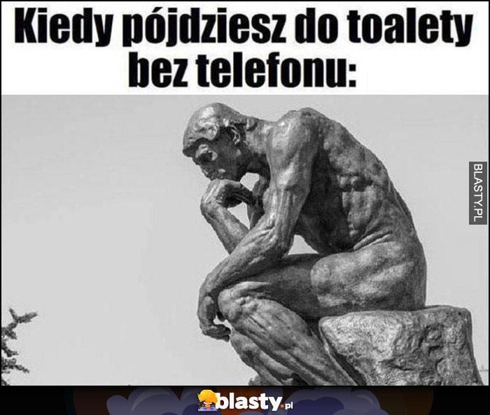 Kiedy pójdziesz do toalety bez telefonu pomnik posąg