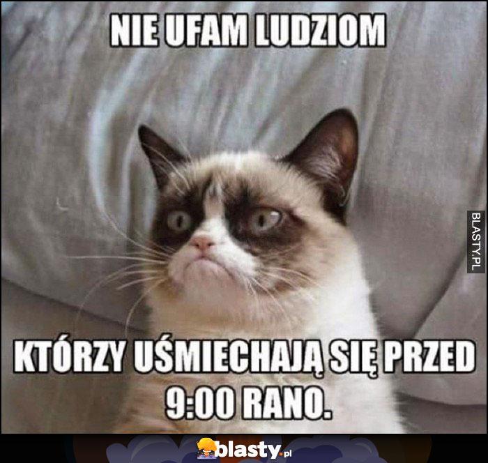 Kot nie ufam ludziom, którzy uśmiechają się przed 9:00 rano