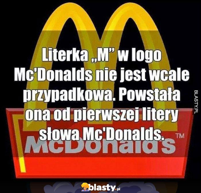 Literka M w logo McDonalds nie jest wcale przypadkowa. Powstała ona od pierwszej litery słowa McDonalds